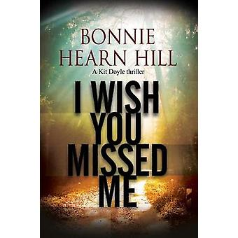 I Wish You Missed Me by Bonnie Hearn Hill - 9780727893192 Book