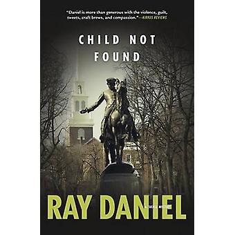 Child Not Found - A Tucker Mystery - Book 3 by Ray Daniel - 97807387423