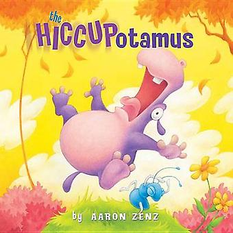 The Hiccupotamus by Aaron Zenz - 9780761456223 Book