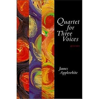 Quartet for Three Voices - Poems by James Applewhite - 9780807127742 B