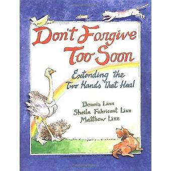 Don't Forgive Too Soon by Dennis Linn - etc. - 9780809137046 Book