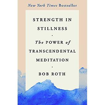 Sterkte in stilte - de kracht van Transcendente meditatie door Bob