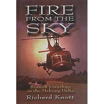 Fire from the Sky - Seawolf Gunships in the Mekong Delta by Richard C.