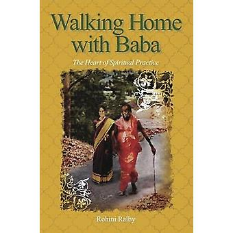 Walking Home with Baba - The Heart of Spiritual Practice by Rohini Ral