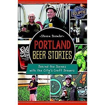 Portland Beer Stories - - Behind the Scenes with the City's Craft Brewe