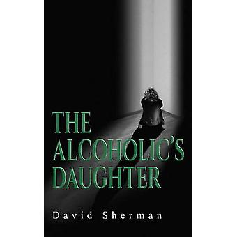The Alcoholics Daughter by David Sherman - 9781771831598 Book