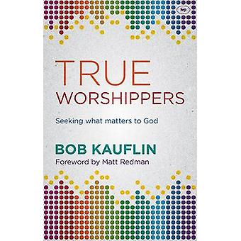 True Worshippers - Seeking What Matters to God by Bob Kauflin - 978178