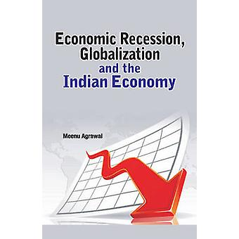 Economic Recession - Globalization & the Indian Economy by Meenu Agra