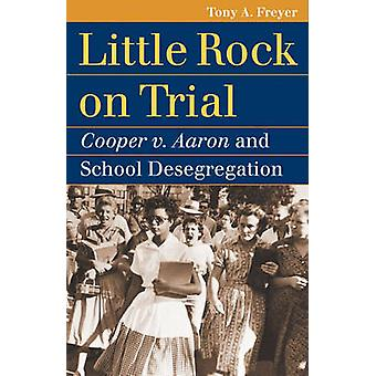 Little Rock on Trial - Cooper V. Aaron and School Desegregation by Ton