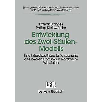 Entwicklung des ZweiSulenModells  Eine interdisziplinre Untersuchung des lokalen Hrfunks in NordrheinWestfalen by Donges & Patrick