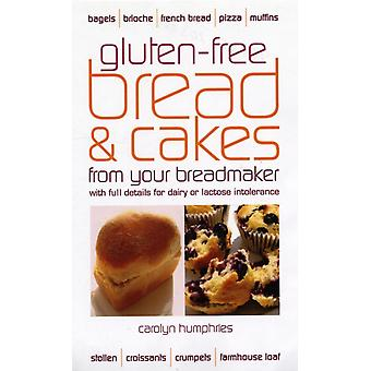 Gluten-free Bread and Cakes from Your Breadmaker: With Full Details for Dairy or Lactose Intolerance (Real Food) (Paperback) by Humphries Carolyn