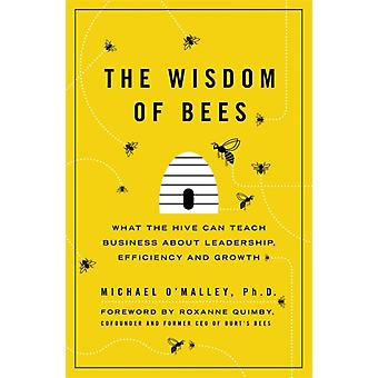 The Wisdom of Bees: What the Hive Can Teach Business about Leadership Efficiency and Growth (Paperback) by O'Malley Michael