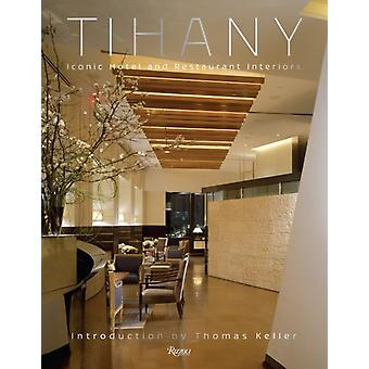 Tihany: Iconic Hotel and Restaurant Interiors: Design and Architecture (Hardcover) by Tihany Adam D.