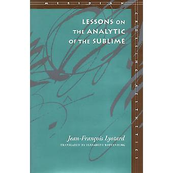 Lessons on the Analytic of the Sublime by JeanFrancois Lyotard & Elizabeth Rottenberg