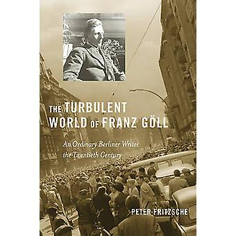 The Turbulent World of Franz Goll - An Ordinary Berliner Writes the Tw