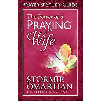 The Power of a Praying Wife Prayer and Study Guide by Stormie Omartia