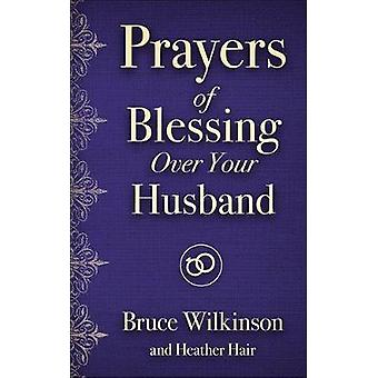 Prayers of Blessing over Your Husband by Bruce H. Wilkinson - 9780736
