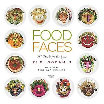 Food Faces - 150 Feasts for the Eyes by Food Faces - 150 Feasts for the