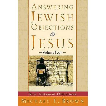 Answering Jewish Objections to Jesus - New Testament Objections - vol.