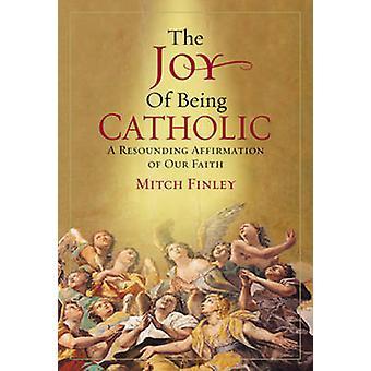 La joie d'être catholique - une Affirmation éclatante de notre foi par M