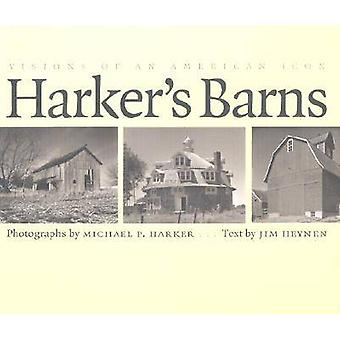 Harker's Barns - Visions of an American Icon by Jim Heynen - 978087745