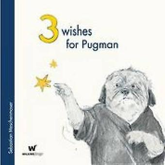 3 Wishes for Pugman (Illustrated edition) by Sebastian Meschenmoser -