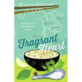 Fragrant Heart - A Tale of Love - Life and Food in South-East Asia by