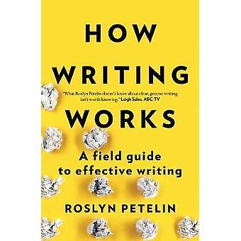 Comment écrire les travaux - un Guide de terrain pour une rédaction efficace de Roslyn Petel