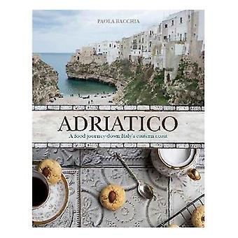 Adriatico - Stories and recipes from the Adriatic Coast of Italy by Ad