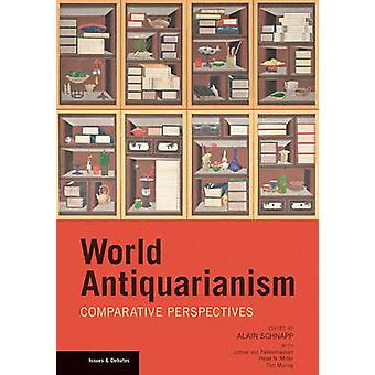 World Antiquarianism - Comparative Perspectives by Alain Schnapp - 978
