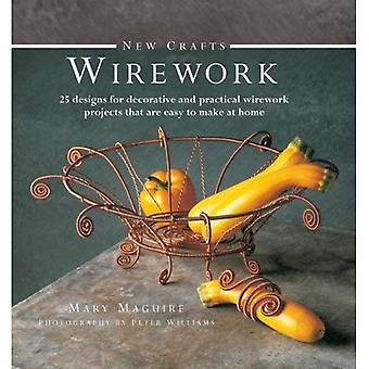 New Crafts: Wirework: 25 Designs for Decorative and Practical Wirework Projects That Are Easy to Make at Home