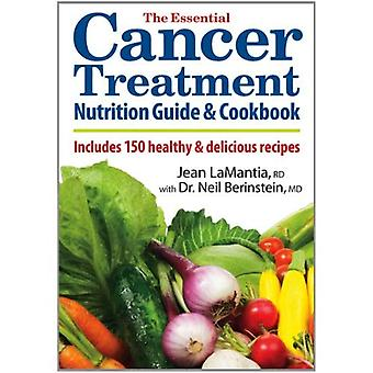 The Essential Cancer Treatment Nutrition Guide and Cookbook