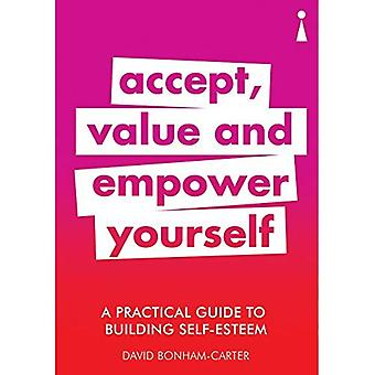 A Practical Guide to Building Self-Esteem: Accept, Value and Empower Yourself (Practical Guide Series)