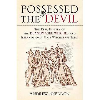 Possessed by the Devil: The Real History of the Islandmagee Witches & Ireland's Only Mass Witchcraft Trial