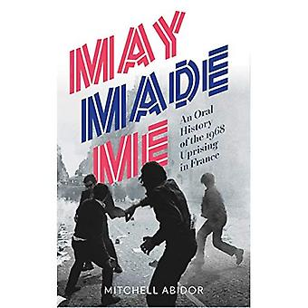 May Made Me: An Oral History of the 1968 Uprising in France