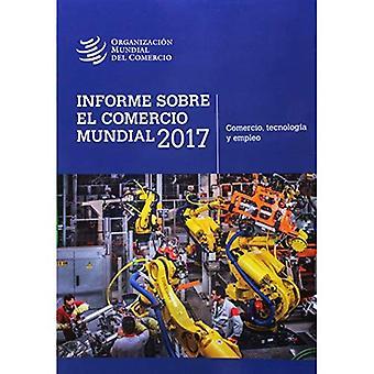 Informe Sobre El Comercio Mundial 2017: Trade and Technology