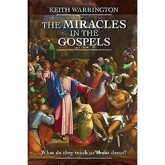 Miracles in the Gospels What Do They Teach Us about Jesus by Warrington & Keith