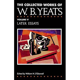 The Collected Works of W.B. Yeats Vol. V Later Essays by Yeats & William Butler