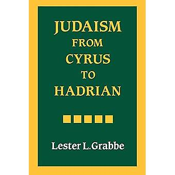Judaism from Cyrus to Hadrian by Grabbe & Lester L.