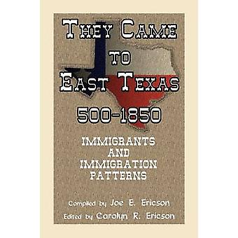 They Came to East Texas 5001850 Immigrants and Immigration Patterns by Ericson & Joe E.