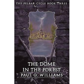 The Dome in the Forest The Pelbar Cycle Book Three by Williams & Paul O.