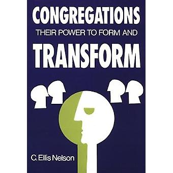 Congregations Their Power to Form  Transform by Nelson & Carl Ellis