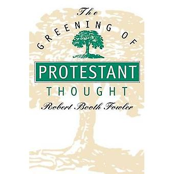 The Greening of Protestant Thought by Fowler & Robert Booth