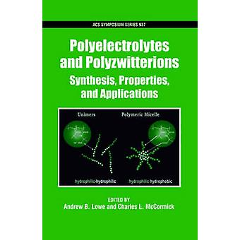 Polyelectrolytes and Polyzwitterions Synthesis Properties and Applications by Lowe & Andrew B