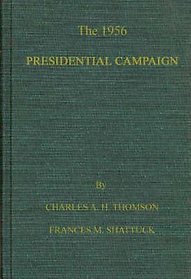 The 1956 Presidential Campaign by Thomson & Charles Alexander Holmes