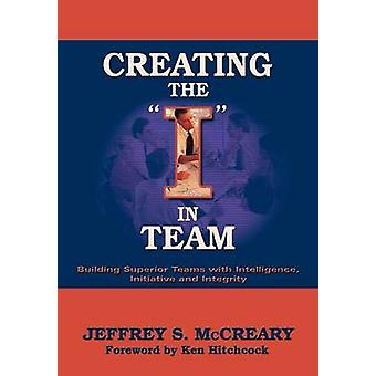 Creating the I in Team by McCreary & Jeffrey S.