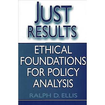 Just Results Ethical Foundations for Policy Analysis by Ellis & Ralph D.