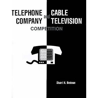 Telephone Company and Cable Television Competition Key Technical Economic Legal and Policy Issues by Brotman & Stuart N.