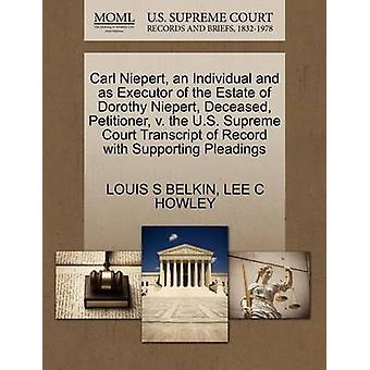 Carl Niepert an Individual and as Executor of the Estate of Dorothy Niepert Deceased Petitioner v. the U.S. Supreme Court Transcript of Record with Supporting Pleadings by BELKIN & LOUIS S
