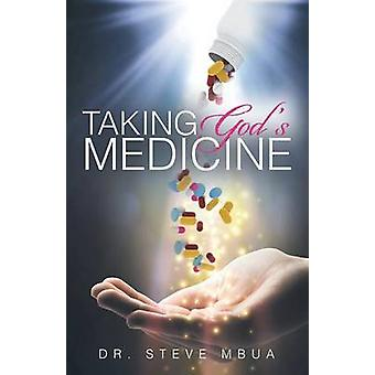 Taking Gods Medicine by Mbua & Dr Steve